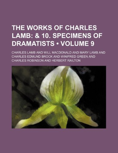 The Works of Charles Lamb (Volume 9); & 10. Specimens of Dramatists (1154420434) by Charles Lamb
