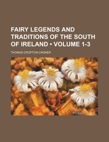Fairy Legends and Traditions of the South of Ireland (Volume 1-3) (1154428427) by Croker, Thomas Crofton