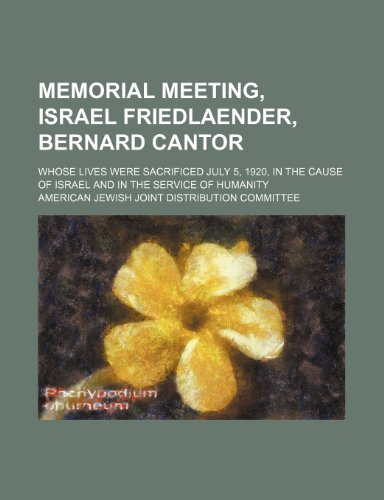 9781154439106: Memorial meeting, Israel Friedlaender, Bernard Cantor; whose lives were sacrificed July 5, 1920, in the cause of Israel and in the service of humanity