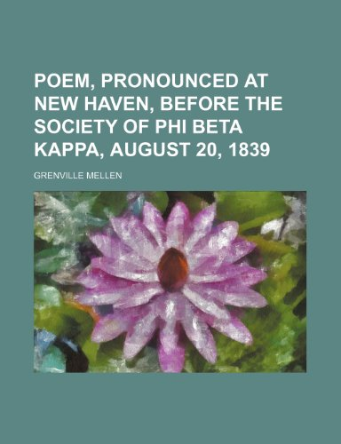 9781154439717: Poem, pronounced at New Haven, before the society of Phi Beta Kappa, August 20, 1839