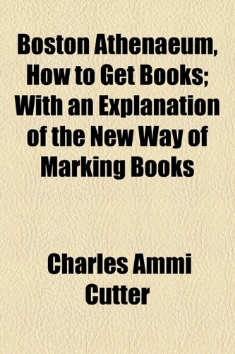9781154445671: Boston Athenaeum, How to Get Books; With an Explanation of the New Way of Marking Books