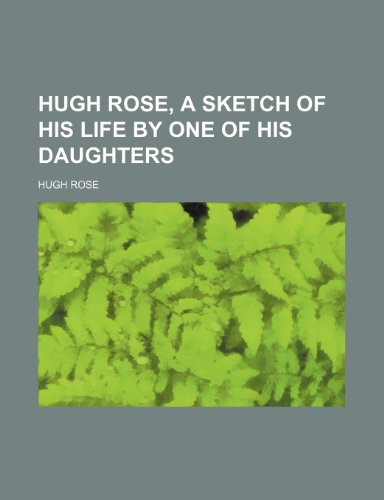 9781154461770: Hugh Rose, a Sketch of His Life by One of His Daughters