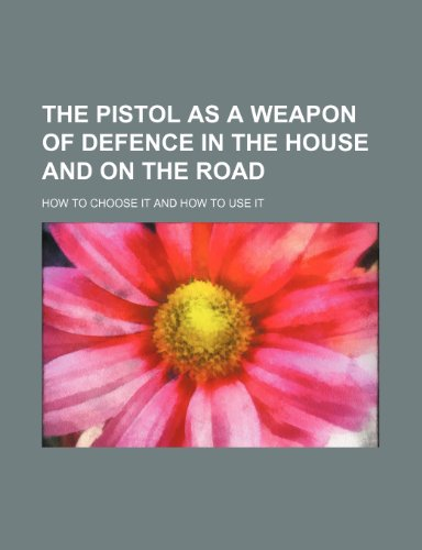 9781154484489: The pistol as a weapon of defence in the house and on the road; How to choose it and how to use it