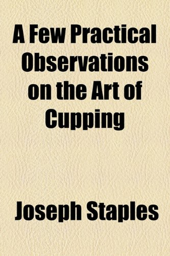 9781154487589: A Few Practical Observations on the Art of Cupping