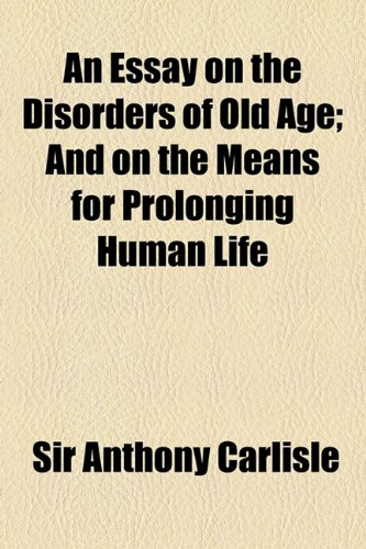 9781154488081: An Essay on the Disorders of Old Age; And on the Means for Prolonging Human Life