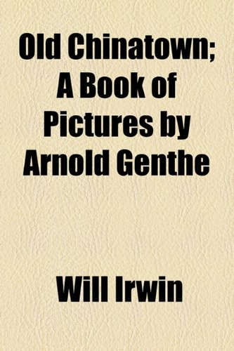 9781154491470: Old Chinatown; A Book of Pictures by Arnold Genthe