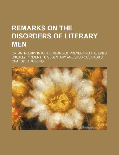9781154492224: Remarks on the disorders of literary men; or, An inquiry into the means of preventing the evils usually incident to sedentary and studious habits