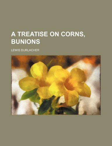 9781154497304: A treatise on corns, bunions