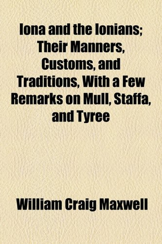 9781154501575: Iona and the Ionians; Their Manners, Customs, and Traditions, With a Few Remarks on Mull, Staffa, and Tyree