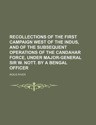 9781154504354: Recollections of the First Campaign West of the Indus, and of the Subsequent Operations of the Candahar Force, Under Major-General Sir W. Nott. by a Bengal Officer