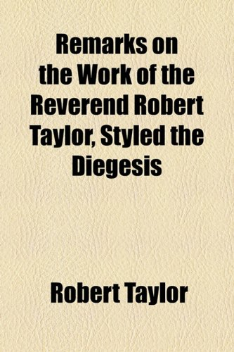 9781154504514: Remarks on the Work of the Reverend Robert Taylor, Styled the Diegesis