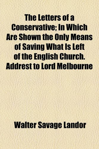 9781154508000: The Letters of a Conservative; In Which Are Shown the Only Means of Saving What Is Left of the English Church. Addrest to Lord Melbourne