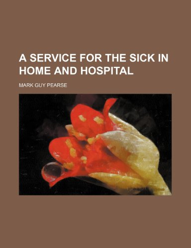 A service for the sick in home and hospital (9781154512359) by Pearse, Mark Guy