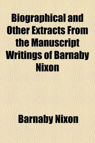 9781154512755: Biographical and Other Extracts From the Manuscript Writings of Barnaby Nixon