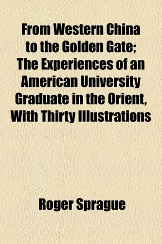 9781154514216: From Western China to the Golden Gate; The Experiences of an American University Graduate in the Orient, With Thirty Illustrations