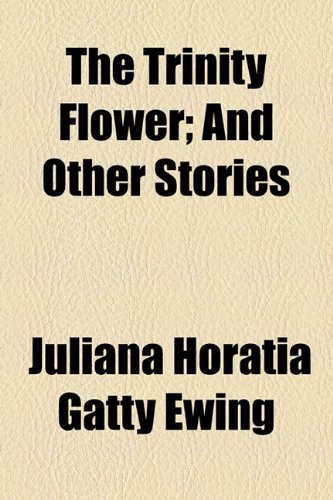 9781154521184: The Trinity Flower; And Other Stories