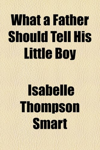 9781154521986: What a Father Should Tell His Little Boy