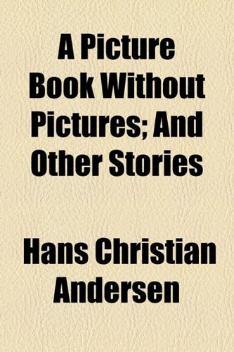 A Picture Book Without Pictures; And Other Stories (1154523101) by Hans Christian Andersen