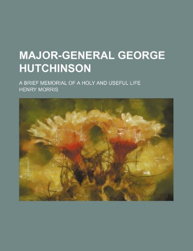 9781154527629: Major-General George Hutchinson; A Brief Memorial of a Holy and Useful Life