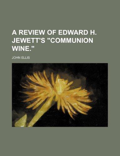 "9781154535129: A Review of Edward H. Jewett's ""Communion Wine."""