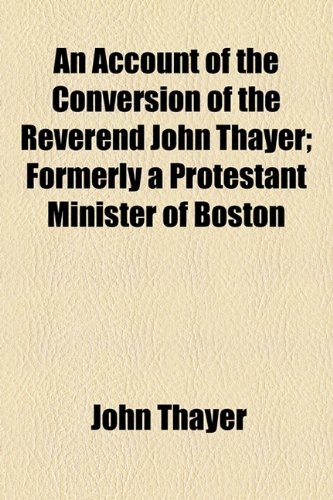 9781154535549: An Account of the Conversion of the Reverend John Thayer; Formerly a Protestant Minister of Boston