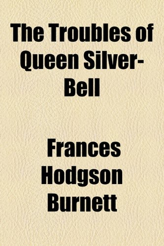 The Troubles of Queen Silver-Bell (1154542041) by Frances Hodgson Burnett
