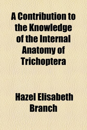 9781154542837: A Contribution to the Knowledge of the Internal Anatomy of Trichoptera