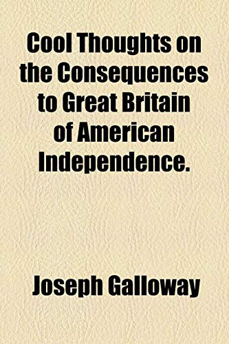 9781154544817: Cool Thoughts on the Consequences to Great Britain of American Independence.