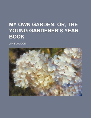 9781154546811: My own garden;  or, The young gardener's year book