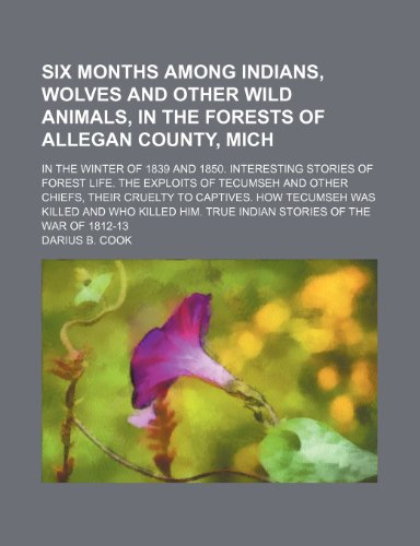 9781154548389: Six Months Among Indians, Wolves and Other Wild Animals, in the Forests of Allegan County, Mich; In the Winter of 1839 and 1850. Interesting Stories O