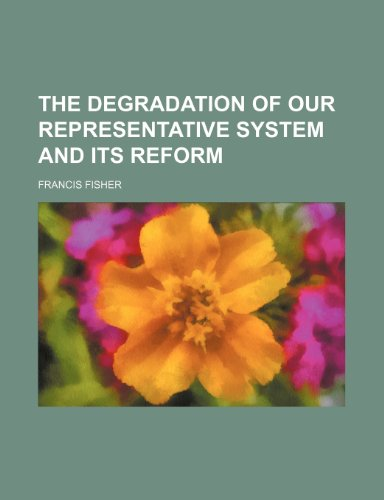9781154568899: THE DEGRADATION OF OUR REPRESENTATIVE SYSTEM AND ITS REFORM