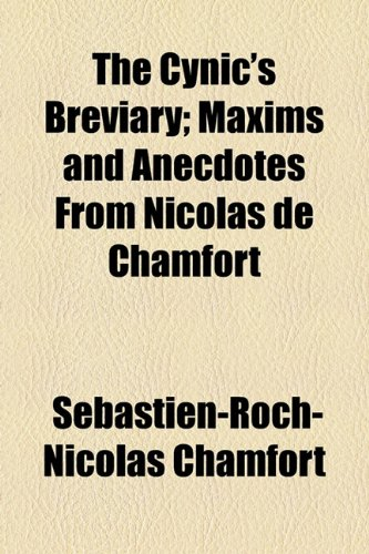 9781154570045: The Cynic's Breviary; Maxims and Anecdotes from Nicolas de Chamfort