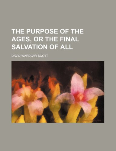 9781154571639: The Purpose of the Ages, or the Final Salvation of All