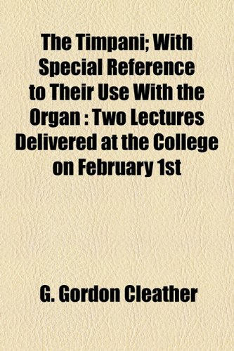 9781154571974: The Timpani; With Special Reference to Their Use With the Organ: Two Lectures Delivered at the College on February 1st