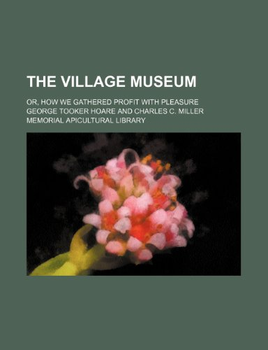 9781154572094: The village museum; or, How we gathered profit with pleasure