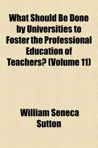 9781154572674: What Should Be Done by Universities to Foster the Professional Education of Teachers? (Volume 11)