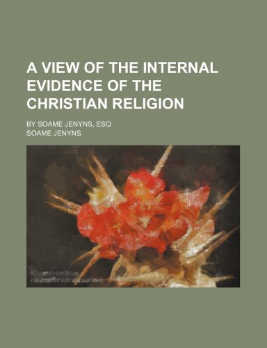 A view of the internal evidence of the Christian religion; By Soame Jenyns, Esq (9781154574128) by Jenyns, Soame