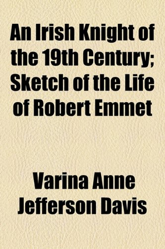 9781154574449: An Irish Knight of the 19th Century; Sketch of the Life of Robert Emmet