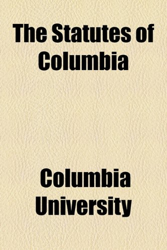 The Statutes of Columbia (1154582590) by Columbia University