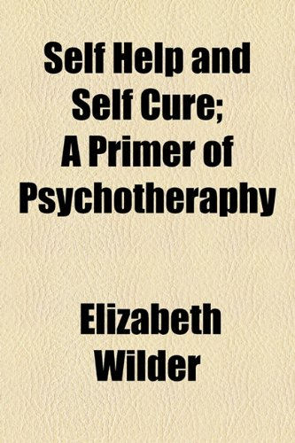 9781154595109: Self Help and Self Cure; A Primer of Psychotheraphy