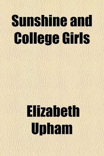 Sunshine and College Girls (9781154595727) by Elizabeth Upham
