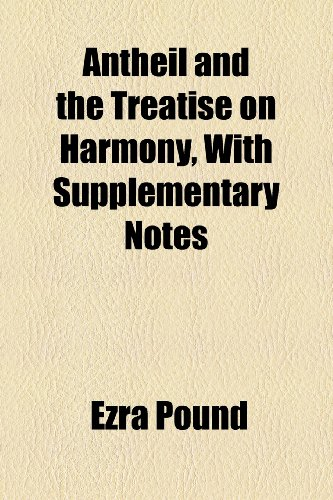 9781154613742: Antheil and the Treatise on Harmony, With Supplementary Notes