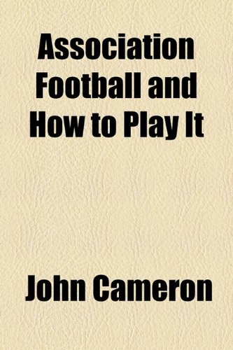 9781154617351: Association Football and How to Play It