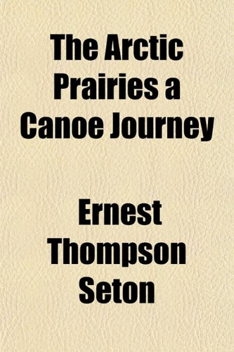 9781154631494: The Arctic Prairies a Canoe Journey