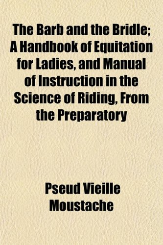 9781154635300: The Barb and the Bridle; A Handbook of Equitation for Ladies, and Manual of Instruction in the Science of Riding, from the Preparatory