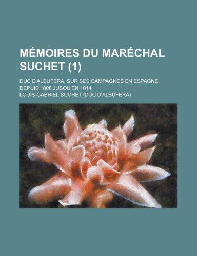 9781154638851: Memoires Du Marechal Suchet; Duc D'Albufera, Sur Ses Campagnes En Espagne, Depuis 1808 Jusqu'en 1814 (1)