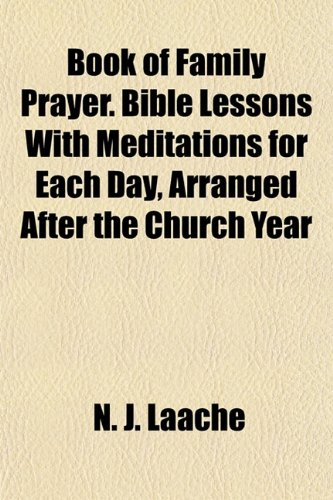 9781154640724: Book of Family Prayer. Bible Lessons With Meditations for Each Day, Arranged After the Church Year