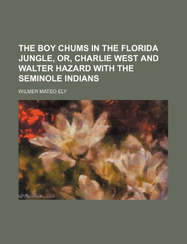 9781154642001: The boy chums in the Florida jungle, or, Charlie West and Walter Hazard with the Seminole Indians