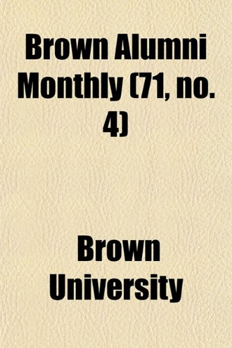 Brown Alumni Monthly (71, No. 4): Brown University