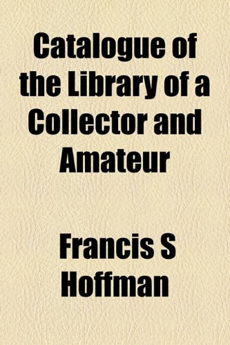 9781154656626: Catalogue of the Library of a Collector and Amateur